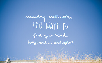 100 Ways to Feed Your Mind, Body, Soul and Spirit